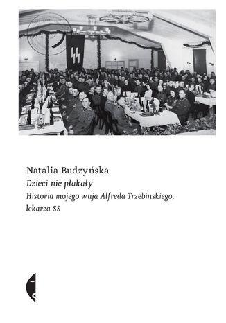Okładka książki Dzieci nie płakały. Historia mojego wuja Alfreda Trzebinskiego, lekarza SS