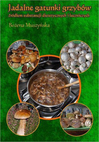 Okładka książki Jadalne gatunki grzybów źródłem substancji dietetycznych i leczniczych