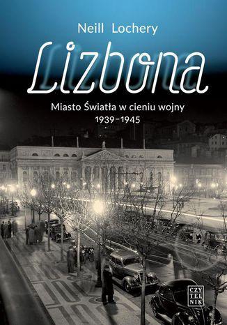 Okładka książki Lizbona Miasto Światła w cieniu wojny 1939-1945