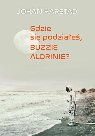Okładka książki/ebooka Gdzie się podziałeś, Buzzie Aldrinie?