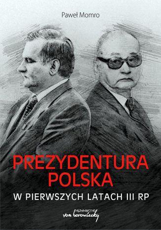 Okładka książki Prezydentura polska w pierwszych latach III RP