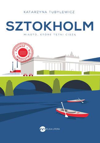 Okładka książki/ebooka Sztokholm. Miasto, które tętni ciszą