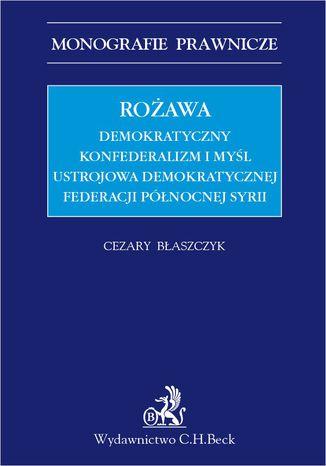 Okładka książki Rożawa. Demokratyczny konfederalizm i myśl ustrojowa Demokratycznej Federacji Północnej Syrii