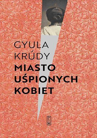 Okładka książki Miasto uśpionych kobiet