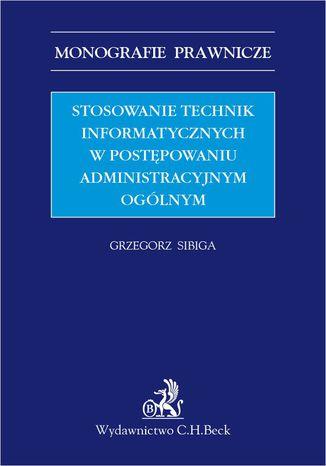 Okładka książki/ebooka Stosowanie technik informatycznych w postępowaniu administracyjnym ogólnym