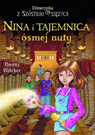 Okładka książki Nina i Tajemnica ósmej nuty. Tom 2. Dziewczynka z Szóstego Księżyca