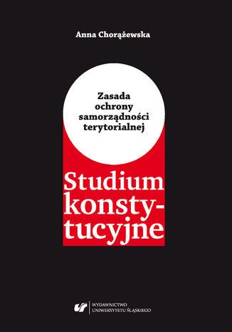 Okładka książki Zasada ochrony samorządności terytorialnej. Studium konstytucyjne