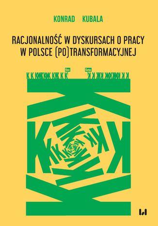 Okładka książki Racjonalność w dyskursach o pracy w Polsce (po)transformacyjnej
