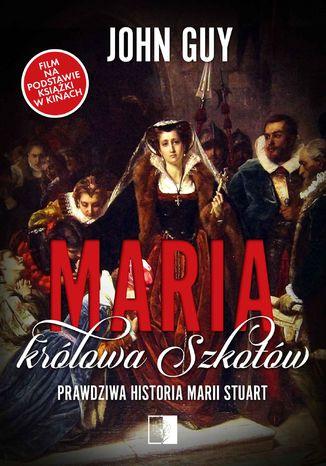 Okładka książki Maria królowa Szkotów. Prawdziwa historia Marii Stuart