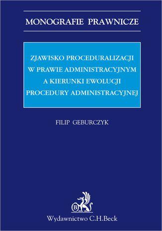 Okładka książki/ebooka Zjawisko proceduralizacji w prawie administracyjnym a kierunki ewolucji procedury administracyjnej