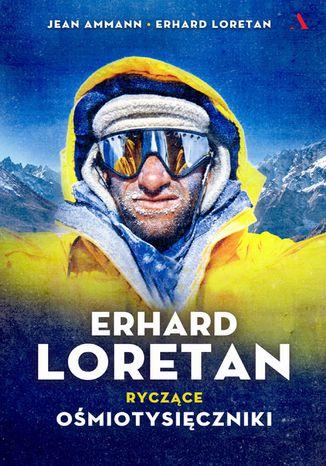 Okładka książki Erhard Loretan. Ryczące ośmiotysięczniki