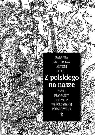 Okładka książki Z polskiego na nasze, czyli prywatny leksykon współczesnej polszczyzny