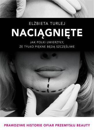 Okładka książki/ebooka Biblioteka Newsweeka. Naciągnięte. Jak Polki uwierzyły, że tylko piękne będą szczęśliwe