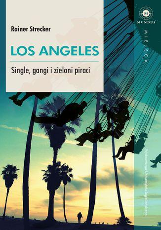 Okładka książki Los Angeles. Single, gangi i zieloni piraci