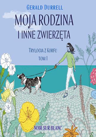Okładka książki Moja rodzina i inne zwierzęta. Trylogia z Korfu. Tom 1