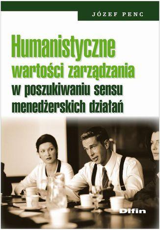 Okładka książki/ebooka Humanistyczne wartości zarządzania w poszukiwaniu sensu menedżerskich działań