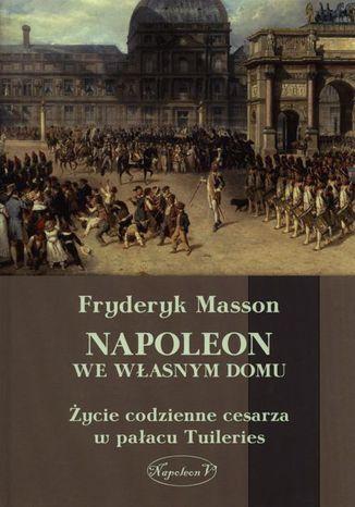 Okładka książki Napoleon we własnym domu