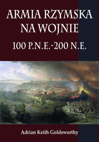 Okładka książki Armia rzymska na wojnie 100 p.n.e.-200 n.e
