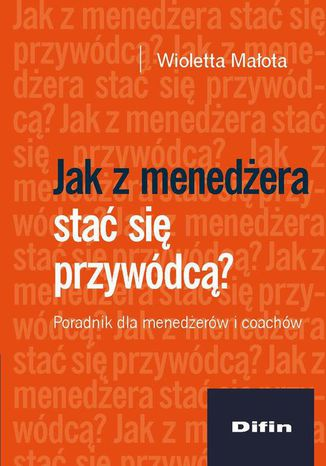 Okładka książki/ebooka Jak z menedżera stać się przywódcą? Poradnik dla menedżerów i coachów
