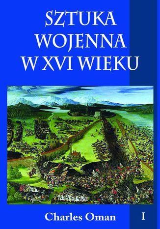 Okładka książki/ebooka Sztuka wojenna w XVI wieku Tom 1