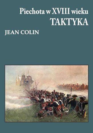 Okładka książki Piechota w XVIII wieku Taktyka