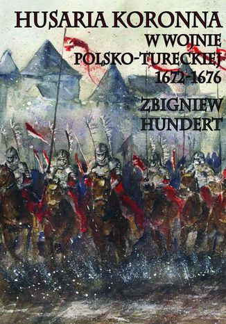 Okładka książki Husaria Koronna w wojnie polsko-tureckiej 1672-1676