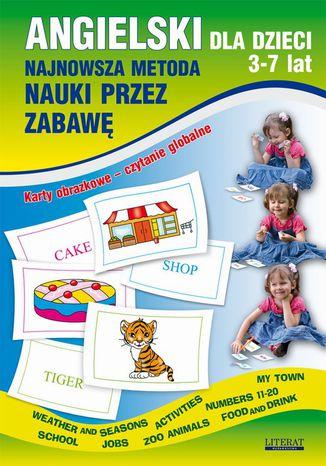Okładka książki Angielski dla dzieci 3-7 lat. Najnowsza metoda nauki przez zabawę. Karty obrazkowe  czytanie globalne