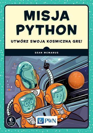 Okładka książki/ebooka Misja Python. Utwórz swoją kosmiczną grę!
