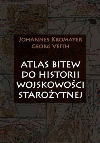 Okładka książki Atlas bitew do historii wojskowości starożytnej