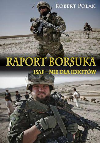 Okładka książki/ebooka Raport borsuka ISAF nie dla Idiotów
