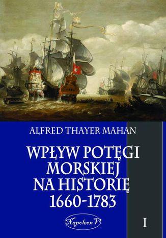 Okładka książki Wpływ potęgi morskiej na historię 1660-1783 Tom 1