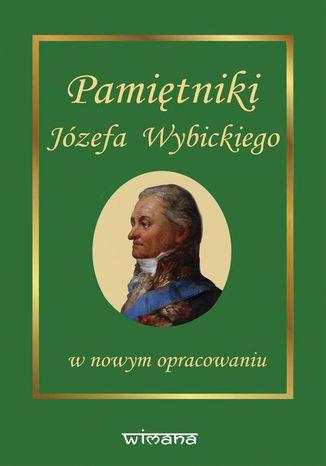 Okładka książki Pamiętniki Józefa Wybickiego w nowym opracowaniu