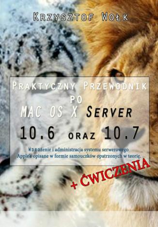 Okładka książki Praktyczny przewodnik po MAC OS X Server 10.6 oraz 10.7