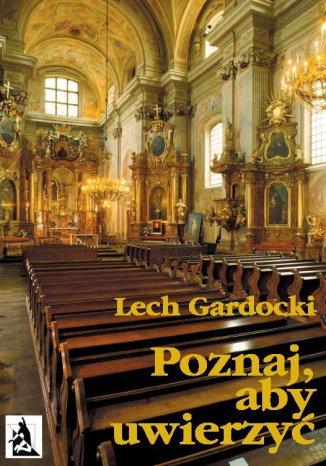 Okładka książki/ebooka Poznaj, aby uwierzyć. Liturgia Mszy Świętej