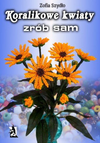 Okładka książki Koralikowe kwiaty - zrób sam