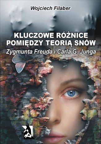 Okładka książki Kluczowe różnice pomiędzy teorią snów Zygmunta Freuda i Carla G. Junga