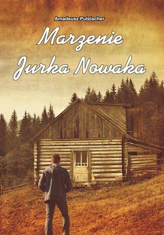 Okładka książki Marzenie Jurka Nowaka