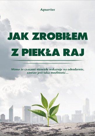 Okładka książki/ebooka Jak zrobiłem z piekła raj