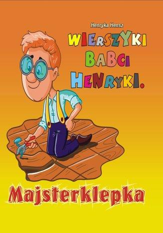 Okładka książki Wierszyki babci Henryki. Majsterklepka