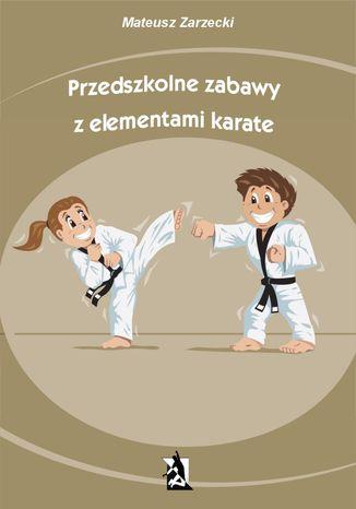 Okładka książki Przedszkolne zabawy z elementami karate