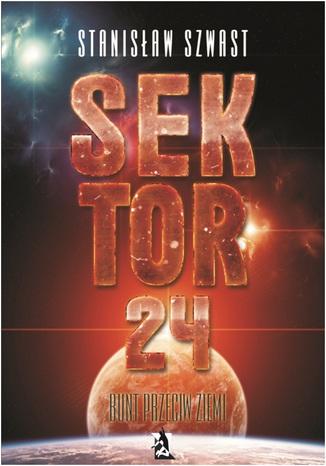 Okładka książki/ebooka Sektor 24. Bunt przeciw Ziemi
