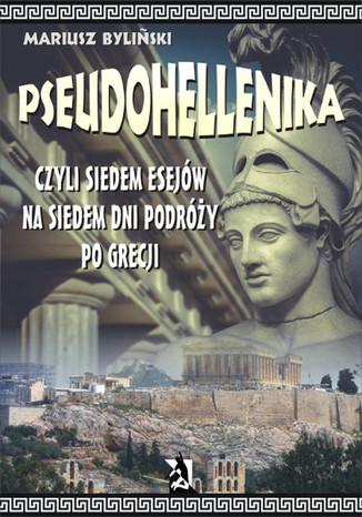 Okładka książki/ebooka Pseudohellenika czyli siedem esejów na siedem dni podróży po Grecji