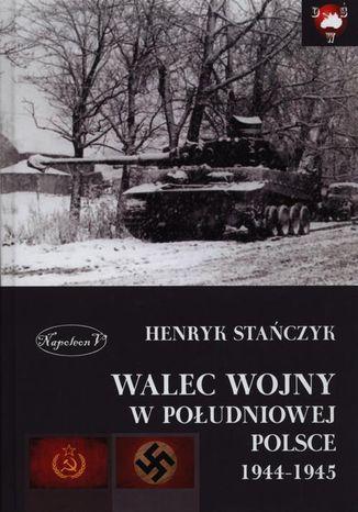 Okładka książki Walec wojny w południowej Polsce 1944-1945