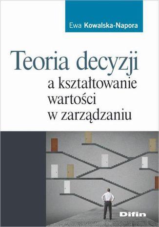Okładka książki Teoria decyzji a kształtowanie wartości w zarządzaniu