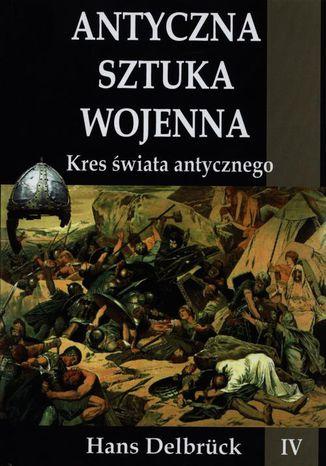 Okładka książki Antyczna sztuka wojenna Tom 4 Kres świata antycznego
