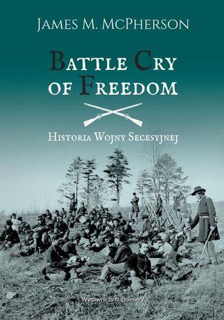 Okładka książki Battle Cry of Freedom Historia wojny secesyjnej