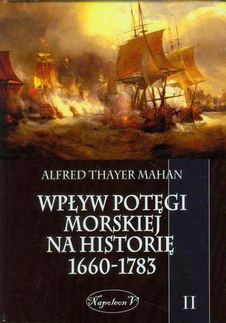 Okładka książki Wpływ potęgi morskiej na historię 1660-1783 Tom 2