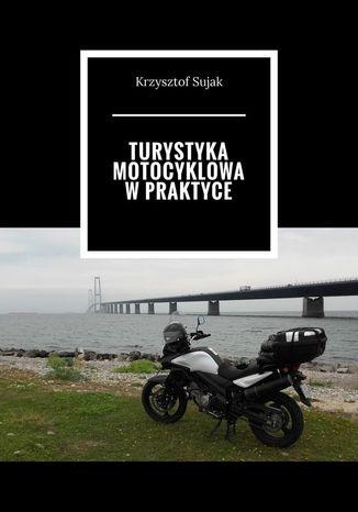 Okładka książki/ebooka Turystyka motocyklowa w praktyce