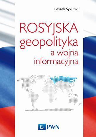 Okładka książki/ebooka Rosyjska geopolityka a wojna informacyjna