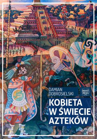 Okładka książki/ebooka Kobieta w świecie Azteków